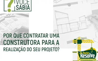 Por que contratar uma construtora para a realização do seu projeto?